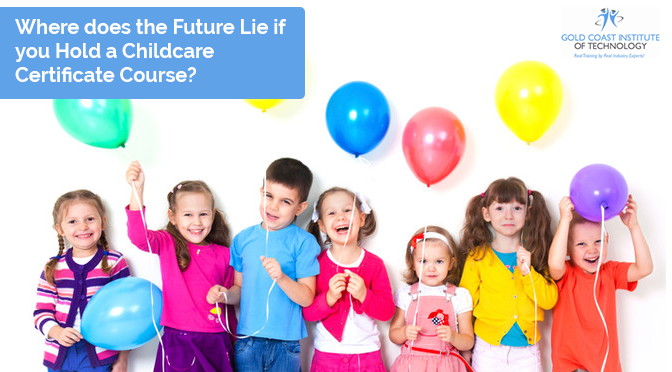 Where Does the Future Lie if You Hold a Childcare Certificate Course?